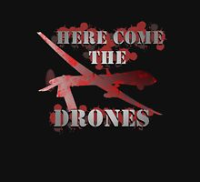 Here Come The Drones! Unisex T-Shirt
