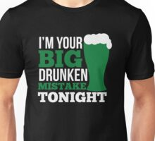 St. Patrick's Day: I'm your big drunken mistake tonight Unisex T-Shirt