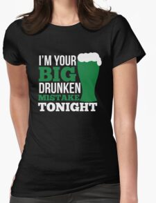 St. Patrick's Day: I'm your big drunken mistake tonight Womens Fitted T-Shirt