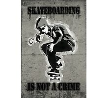 SKATEBOARDING IS NOT A CRIME-Poster Photographic Print