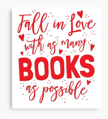 Fall in love with as many books as possible Canvas Print