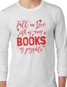 Fall in love with as many books as possible Long Sleeve T-Shirt