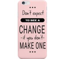 Don't expect to see a change if you don't make one quote design iPhone Case/Skin
