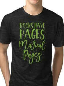 Books have pages, Magical pages Tri-blend T-Shirt