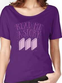 Read me a story Women's Relaxed Fit T-Shirt