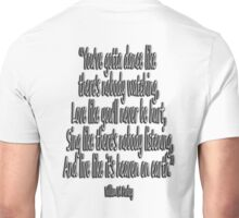 LOVE, LIFE, DANCE, You've gotta dance like there's nobody watching, Love like you'll never be hurt, Sing like there's nobody listening, And live like it's heaven on earth. William W. Purkey Unisex T-Shirt