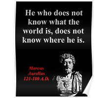 He Who Does Not Know - Marcus Aurelius Poster