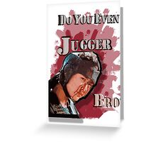 Do You Even Jugger, Bro? Greeting Card