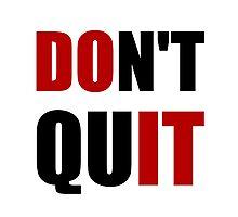 Dont Quit Do It Photographic Print