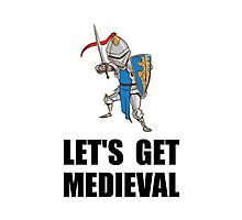 Let's Get Medieval Knight Photographic Print