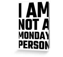 I Am Not A Monday Person Greeting Card