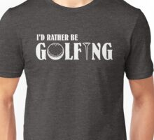 I'd Rather be Golfing Unisex T-Shirt