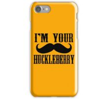 I'm your Huckleberry quote iPhone Case/Skin