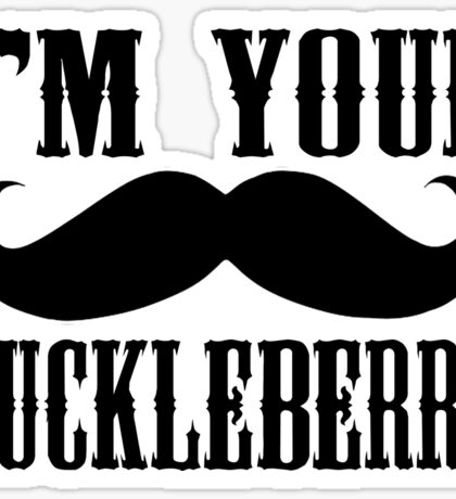 I'm your Huckleberry quote Sticker