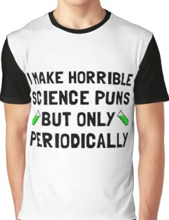 Science Puns Periodically Graphic T-Shirt