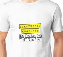 Electrical Engineer ... Hardest Job You'll Ever Love Unisex T-Shirt