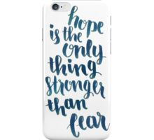Hope Is The Only Thing Stronger Than Fear iPhone Case/Skin