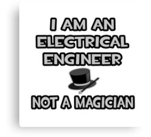 Electrical Engineer - Not A Magician Canvas Print