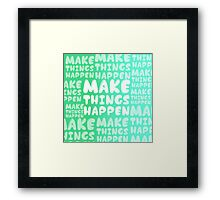 MakeThingsHappen Framed Print
