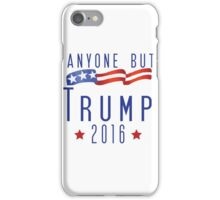 Anyone But Trump 2016  iPhone Case/Skin