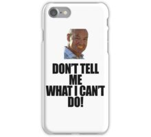 Don't Tell Me What I Can't Do iPhone Case/Skin