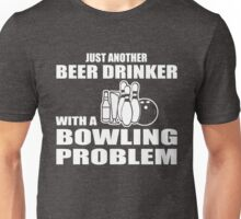 Just another beer drinker with a bowling problem Unisex T-Shirt