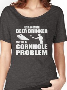 Just another beer drinker with a cornhole problem Women's Relaxed Fit T-Shirt
