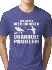 Just another beer drinker with a cornhole problem Tri-blend T-Shirt