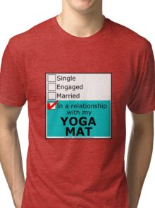 In A Relationship With My Yoga Mat Tri-blend T-Shirt