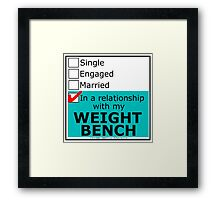 In A Relationship With My Weight Bench Framed Print