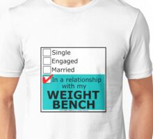 In A Relationship With My Weight Bench Unisex T-Shirt