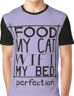 food, my cat, wifi, my bed - PERFECTION Graphic T-Shirt