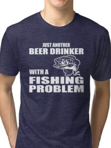 Just another beer drinker with a fishing problem Tri-blend T-Shirt