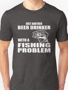 Just another beer drinker with a fishing problem Unisex T-Shirt