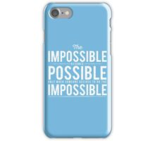 The Impossible Becomes Possible iPhone Case/Skin