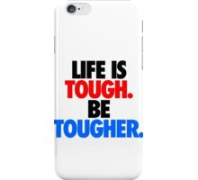 LIFE IS TOUGH.  BE TOUGHER. iPhone Case/Skin