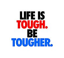 LIFE IS TOUGH.  BE TOUGHER. Photographic Print