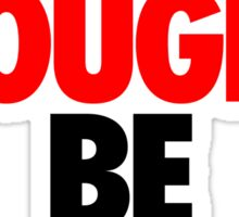 LIFE IS TOUGH.  BE TOUGHER. Sticker