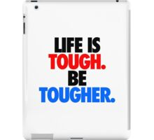 LIFE IS TOUGH.  BE TOUGHER. iPad Case/Skin