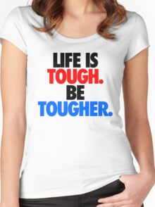 LIFE IS TOUGH.  BE TOUGHER. Women's Fitted Scoop T-Shirt