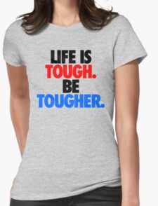 LIFE IS TOUGH.  BE TOUGHER. Womens Fitted T-Shirt
