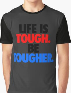LIFE IS TOUGH.  BE TOUGHER. Graphic T-Shirt