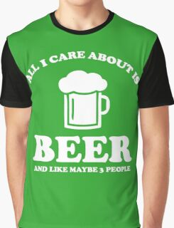 All I care about is beer Graphic T-Shirt
