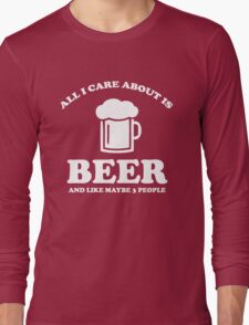All I care about is beer Long Sleeve T-Shirt