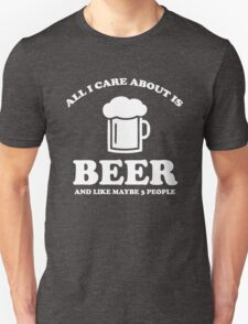 All I care about is beer Unisex T-Shirt