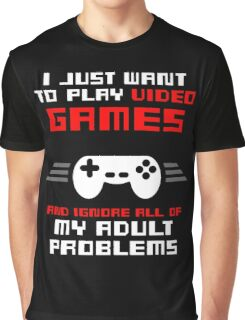 I JUST WANT TO PLAY VIDEOGAMES Graphic T-Shirt