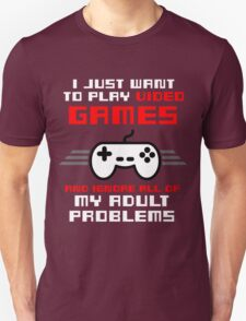 I JUST WANT TO PLAY VIDEOGAMES T-Shirt