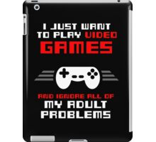 I JUST WANT TO PLAY VIDEOGAMES iPad Case/Skin