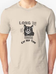 long day of sleeping (catnip time ) T-Shirt