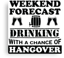 Weekend Forecast: Drinking Canvas Print